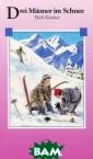 Drei Manner im  Schnee Erich Ka stner In heiter er Form wird hi er von einem Mi llionar erzahlt , der unter fal schem Namen den  zweiten Preis  eines Wettbewer