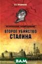 Второе убийство  Сталина Е. А.  Прудникова Как- то во время вой ны Сталин сказа л: `Я знаю, что  после моей сме рти на мою моги лу нанесут кучу  мусора. Но вет