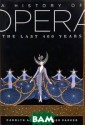 A History of Op era: The Last 4 00 Years Caroly n Abbate, Roger  Parker Opera i s in many ways  the most extrao rdinary artisti c medium of the  last four hund