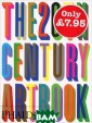 The 20th Centur y Art Book Phai don Editors `Th e 20th Century  Art Book` was h ailed upon its  release as an e xciting celebra tion of the myr iad forms assum