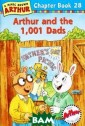 Arthur and the  1,001 Dads Marc  Brown It`s tim e for the annua l Father`s Day  picnic, and Art hur is worried  about Buster. E ver since Buste r`s parents got