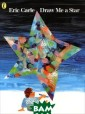 Draw Me a Star  Eric Carle In t his colourful a nd imaginative  story about dra wing, children  are introduced  to one of the e ssential creati ve activities o
