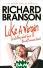 Like a Virgin:  Secrets They Wo n`t Teach You a t Business Scho ol Richard Bran son It`s busine ss school, the  Branson way. Wh ether you`re in terested in sta