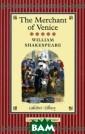 The Merchant of  Venice (подаро чное издание) W illiam Shakespe are Изящное под арочное издание  небольшого фор мата в тканевом  переплете крас ного цвета и су