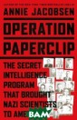 Operation Paper clip: The Secre t Intelligence  Program that Br ought Nazi Scie ntists to Ameri ca Annie Jacobs en In the chaos  following Worl d War II, the U