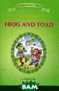 Frog and Toad /  Квак и Жаб. 3- 4 классы. Книга  для чтения на  английском язык е Арнольд Лобел  В этом сборник е вы найдёте дв адцать коротких  историй о двух