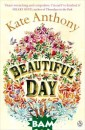 Beautiful Day K ate Anthony BEA UTIFUL DAY is K ate Anthony`s p oignant and hea rt warming debu t novel. Today  is the day that  things are goi ng to change fo