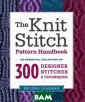 The Knit Stitch  Pattern Handbo ok: An Essentia l Collection of  300 Designer S titches and Tec hniques Melissa  Leapman Knitte rs love their s titch dictionar