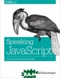 Speaking JavaSc ript Axel Rausc hmayer Like it  or not, JavaScr ipt is everywhe re these days —  from browser t o server to mob ile — and now y ou, too, need t