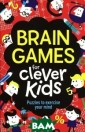 Brain Games for  Clever Kids: P uzzles to Exerc ise Your Mind G areth Moore The  perfect compan ion for vacatio n, this collect ion contains mo re than 90 puzz
