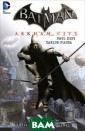 Batman: Arkham  City Paul Dini  An all new epic  bridging the g ap between the  hit game Batman : Arkham Asylum  and its exciti ng, upcoming se quel BATMAN: AR