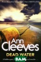 Dead Water Ann  Cleeves When th e body of journ alist Jerry Mar kham is found i n a traditional  Shetland boat,  outside the ho use of the Fisc al, down at the