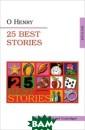 25 лучших расск азов . О.Генри  О.Генри 25 лучш их рассказов .  О.Генри ISBN:97 8-5-7974-0407-1