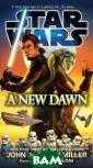 Star Wars: A Ne w Dawn John Jac kson Miller The  stage is set f or the coming R ebellion agains t the Empire: K anan Jarrus is  a Jedi survivor  of Order 66. R