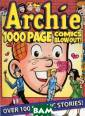 Archie: 1000 Pa ge Comics Blow- Out! ARCHIE SUP ERSTARS ARCHIE  1000 PAGE COMIC S BLOW-OUT! col lects 1000 page s of iconic Arc hie tales in th is one amazing