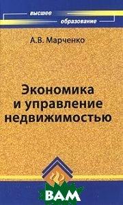 Экономика и управление недвижимостью. 3-е издание  Марченко А.В. купить