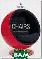 Chairs. Серия «Icons»  Fiell Charlotte, Fiell Peter купить