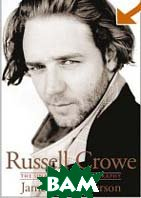 Russell Crowe: The Unauthorized Biography / Рассел Кроу. Биография 