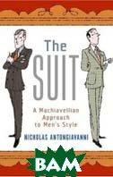 The Suit: A Machiavellian Approach to Men's Style   by Nicholas Antongiavanni купить