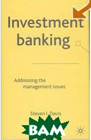 Investment Banking: Addressing the Management Issues  by Steven I. Davis купить