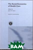 The Social Economics of Health Care  John Bryan Davis купить
