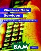 Wireless Data Services: Technologies, Business Models and Global Markets / Технологии беспроводных сервисов: бизнес модели и глобальные рынки  Chetan Sharma, Yasuhisa Nakamura купить