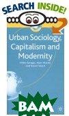 Urban Sociology, Capitalism and Modernity: Second Edition  Mike Savage, Alan Warde, Kevin Ward  купить