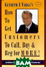 How To Get Customers To Call, Buy & Beg for MORE! 