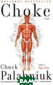 Choke: A Novel  Chuck Palahniuk купить