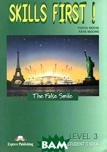 Skills First! The False Smile: Level 3: Student s Book