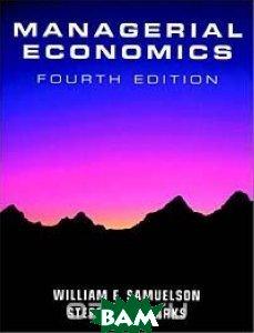 Managerial Economics  William F. Samuelson, Stephen G. Marks купить