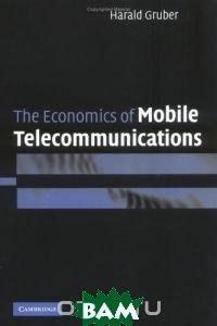 The Economics of Mobile Telecommunications / Экономические основы мобильных телекоммуникаций  Harald Gruber купить