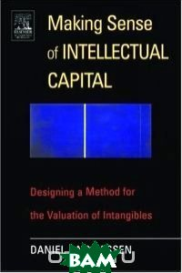 Making Sense of Intellectual Capital : Designing a Method for the Valuation of Intangibles 