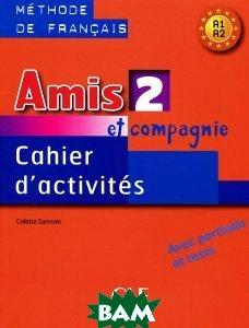 Amis et compagnie 2: Cahier d`activites A1, A2