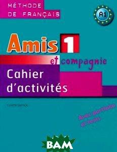 Amis et compagnie 1: Cahier d`activites A1