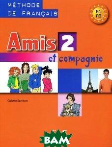 Amis et Compagnie 2: Livre de l`eleve A2, B1