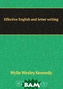 Effective English and letter writing; a practical drill in the principles of grammar and their application to business forms, customs and usages, . easy steps the natural development of the su
