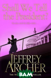Shall we Tell the President?  Jeffrey Archer купить