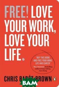 Free! Love Your Work, Love Your Life  Chris Barez-Brown купить