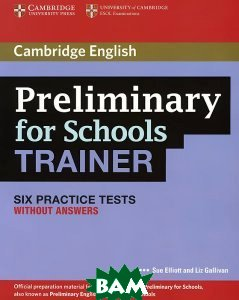 Preliminary for Schools. Trainer. Six Practice Tests without Answers