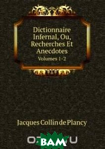 Dictionnaire Infernal, Ou, Recherches Et Anecdotes