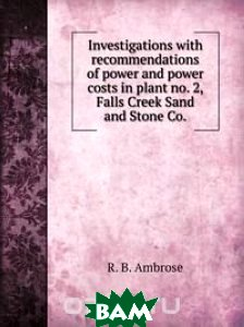 Investigations with recommendations of power and power costs in plant no. 2, Falls Creek Sand and Stone Co.