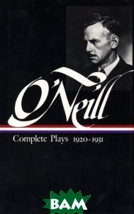 Eugene O`Neill : Complete Plays 1920-1931