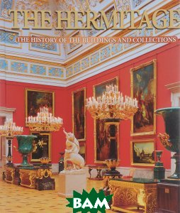 The Hermitage: The History of the Buildings and Collections