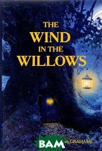 The Wind in the Willows =Ветер в Ивах: повесть на англ. яз. Grahame K.