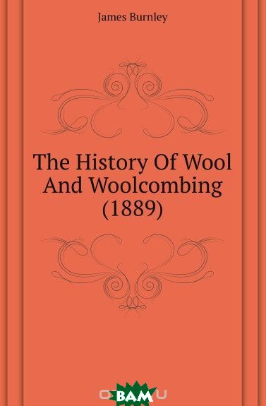 The History Of Wool And Woolcombing (1889)