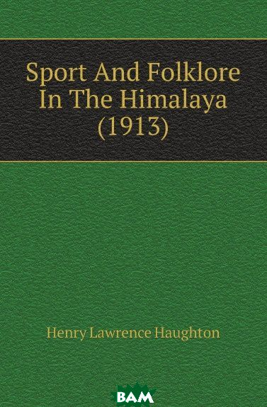 Sport And Folklore In The Himalaya (1913)