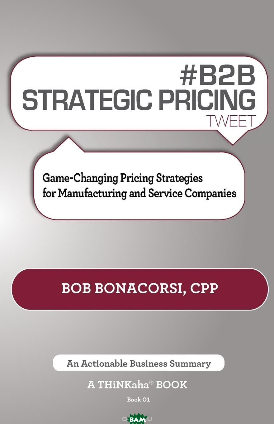 . B2B Strategic Pricing Tweet Book01. Game-Changing Pricing Strategies for Manufacturing and Service Companies