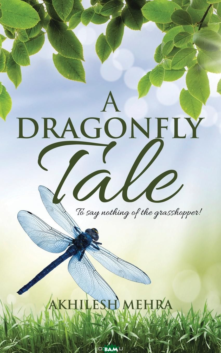 A Dragonfly Tale. To say nothing of the grasshopper.