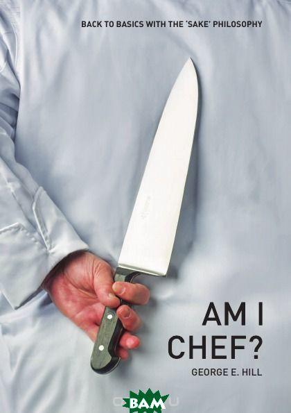 Am I Chef.. Back to basics with the SAKE Philosophy